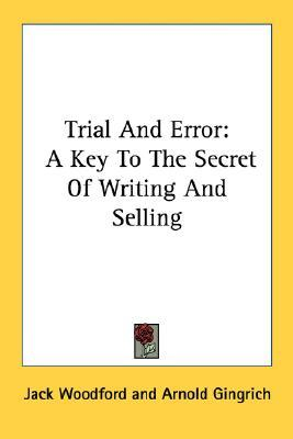Trial and Error: A Key to the Secret of Writing and Selling
