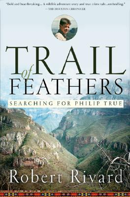 Trail Of Feathers: Searching for Philip True