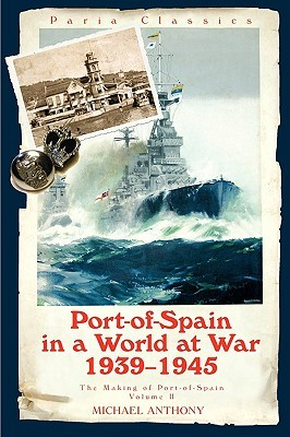 Port-of-Spain in a World at War 1939-1945, The making of Port... by Michael Anthony
