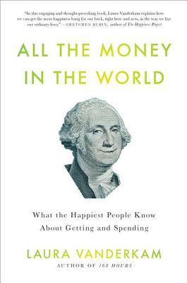 All the Money in the World by Laura Vanderkam