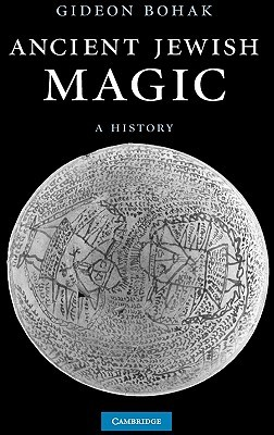 Ancient Jewish Magic by Gideon Bohak