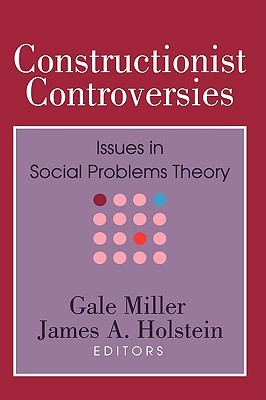 Constructionist Controversies: Issues in Social Problems Theory