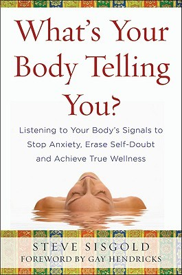 What's Your Body Telling You?: Listening to Your Body's Signals to Stop Anxiety, Erase Self-Doubt and Achieve True Wellness