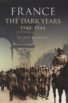 France the Dark Years 1940-1944 by Julian Jackson