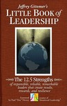 The Little Book of Leadership: The 12.5 Strengths of Responsible, Reliable, Remarkable Leaders That Create Results, Rewards, and Resilience (Jeffrey Gitomer's Little Books (John Wiley & Sons))