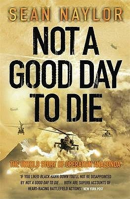 Not A Good Day To Die by Sean Naylor