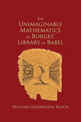 Currently Reading: William Goldbloom Bloch, The Unimaginable Mathematics of Borges' Library of Babel