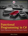 Functional Programming in C#: Classic Programming Techniques for Modern Projects (Wrox Programmer to Programmer)