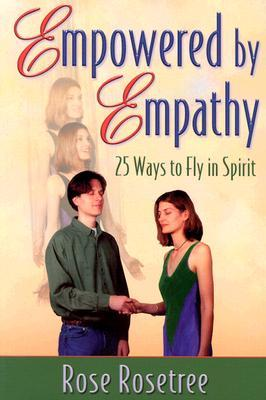 Empowered by Empathy by Rose Rosetree