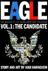Eagle:The Making Of An Asian-American President, Volume 1: Candidate (Eagle: The Making of an Asian-American President)