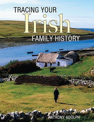 Tracing Your Irish Family History by Anthony Adolph