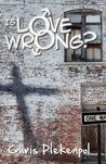 Is Love Wrong?: An Evangelical Christian Encounters a Gay Activist