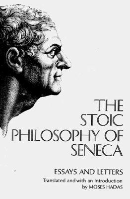 The Stoic Philosophy of Seneca by Seneca
