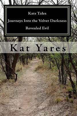 Kats Tales - Journeys Into the Velvet Darkness by Kat Yares