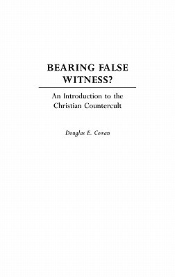 Bearing False Witness? by Douglas E. Cowan