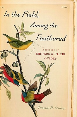 In the Field, Among the Feathered by Thomas R. Dunlap
