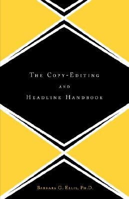 The Copy Editing And Headline Handbook by Barbara G. Ellis