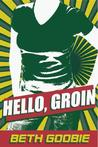 Hello, Groin by Beth Goobie