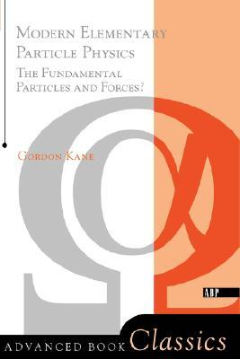 Modern Elementary Particle Physics: The Fundamental Particles and Forces