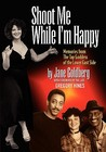 Shoot Me While I'm Happy - Memories from the Tap Goddess of t... by Jane Goldberg