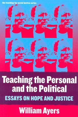 Teaching the Personal and the Political by William Ayers