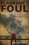 Flagrant Foul: The Tumultuous Story of a Young Man Whose Life Was Careening Out of Control Until God's Grace Intruded on the Mayhem