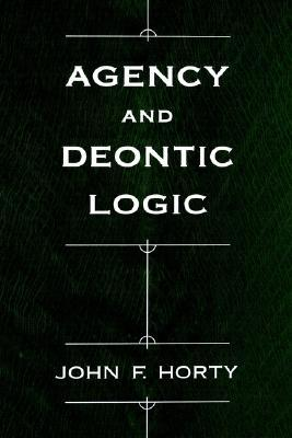 Agency and Deontic Logic by John F. Horty