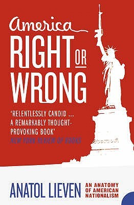 America Right Or Wrong by Anatol Lieven