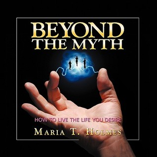 Beyond the Myth by Maria T. Holmes
