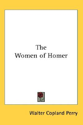 The Women of Homer by Walter Copland Perry