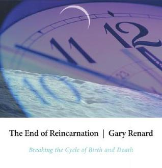 The End of Reincarnation by Gary R. Renard