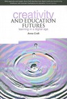 Creativity and Education Futures: Learning in a Digital Age