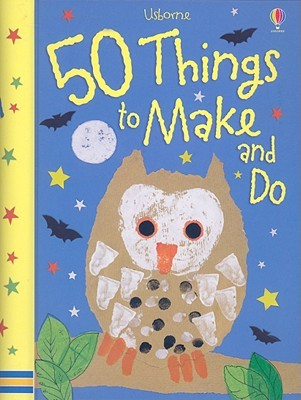 50 Things to Make and Do by Fiona Watt