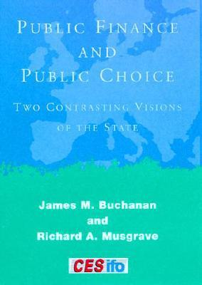 Public Finance and Public Choice: Two Contrasting Visions of the State