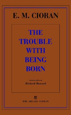 The Trouble With Being Born by Emil Cioran