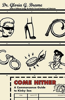 Come Hither: A Commonsense Guide To Kinky Sex