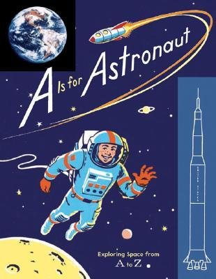 """A"" Is for Astronaut: Exploring Space from A to Z"
