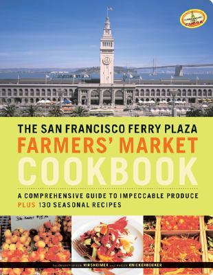 The San Francisco Ferry Plaza Farmers' Market Cookbook by Peggy Knickerbocker