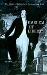 Emblem of Liberty: The Image of Lafayette in the American Mind