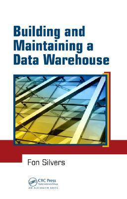 Building and Maintaining a Data Warehouse by Fon Silvers