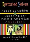 Restoried Selves: Autobiographies of Queer Asian-Pacific-American Activists (Haworth Gay & Lesbian Studies)