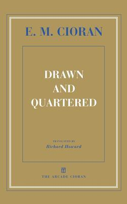 Drawn and Quartered by Emil Cioran