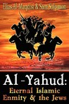 Al-Yahud: Eternal Islamic Enmity and the Jews