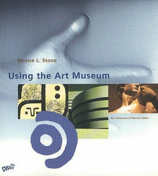 Using The Art Museum by Denise L. Stone