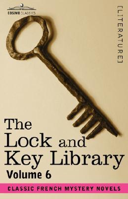 The Lock and Key Library, Vol. 6 - Classic French Mystery Novels
