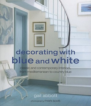 Decorating with Blue and White: Classic and Contemporary Interiors, from Mediterranean to Country Blue
