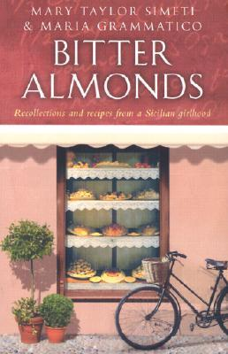 Bitter Almonds: Recollections and Recipes from a Sicilian Girlhood
