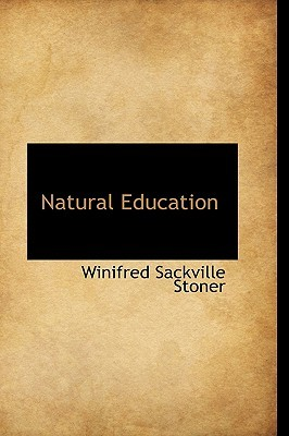 Natural Education by Winifred Sackville Stoner Jr.