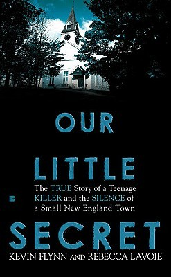 Our Little Secret: The True Story of a Teenager Killer and the Silence of a Small New England Town