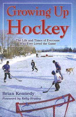 Growing Up Hockey by Brian Kennedy
